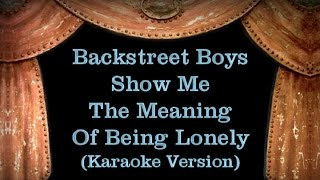 Backstreet Boys - Show Me The Meaning Of Being Lonely - Lyrics (Karaoke Version)