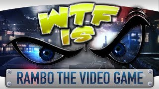 ► WTF Is... - Rambo the Video Game ?