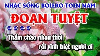 Nhạc Sến Bolero Lk Tone Nam Cực Hay | Đoạn Tuyệt - Ai Cho Tôi Tình Yêu - Con Đường Xưa Em Đi