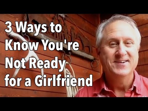 3 Ways to Know You're Not Ready for a Girlfriend