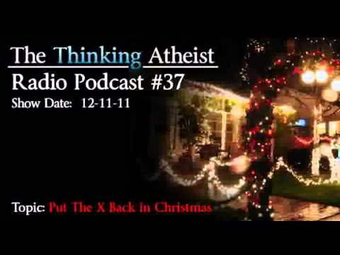 Put The X Back In Christmas- The Thinking Atheist Radio Podcast #37