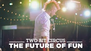 Two Bit Circus: The Future of Fun