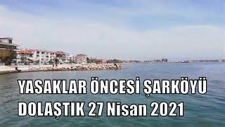 YASAKLAR ÖNCESİ ŞARKÖYÜ DOLAŞTIK 27 Nisan 2021