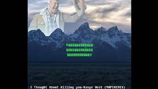 Kanye West- I thought about killing you (YAPS REMIX)