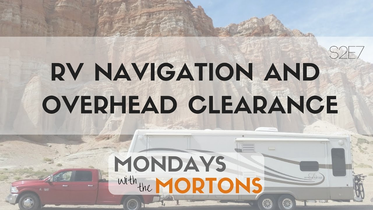 RV Navigation: Avoiding Bad Roads and Overhead Clearance Issues | Mondays  with the Mortons S2E7