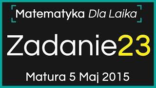 ZADANIE 23 - 5 Maj 2015 - Nowa Matura podstawowa z Matematyki