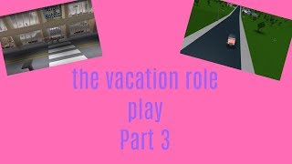 The vacation role play part 3|Roblox role play
