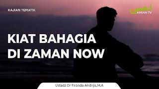 Ceramah Umum: KIAT BAHAGIA DI ZAMAN NOW - Ustadz Dr. Firanda Andirja, MA