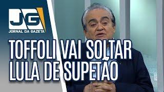 Toffoli vai soltar Lula de supetão para evitar manifestação
