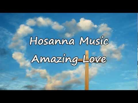 Hosanna Music - Amazing Love [with lyrics]