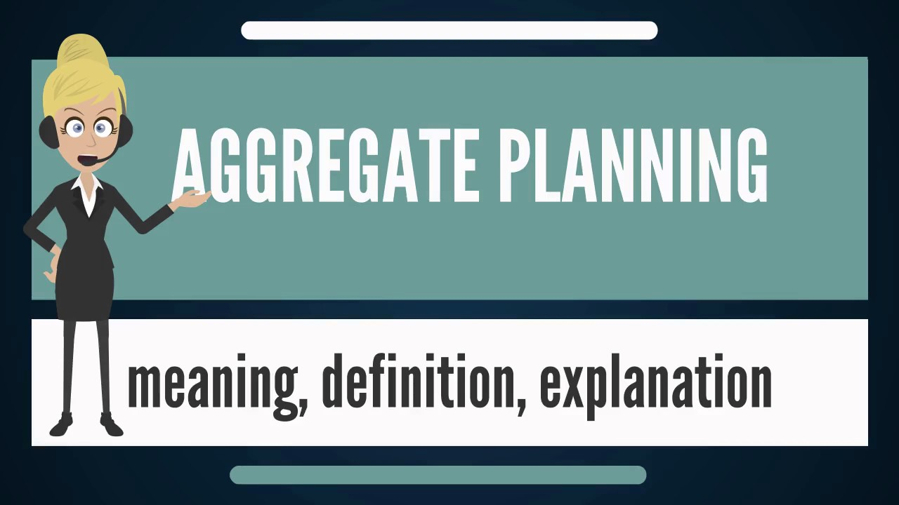 what is aggregate planning? what does aggregate planning mean