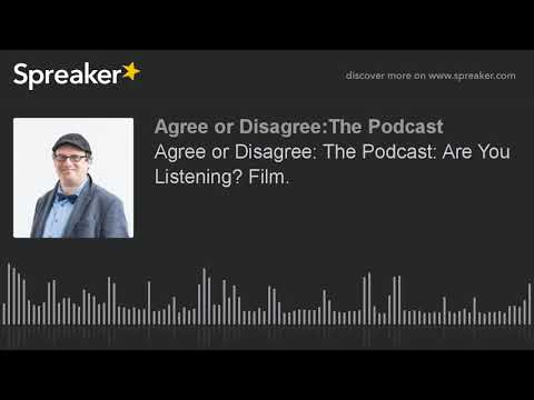 Agree or Disagree: The Podcast: Are You Listening? Film.