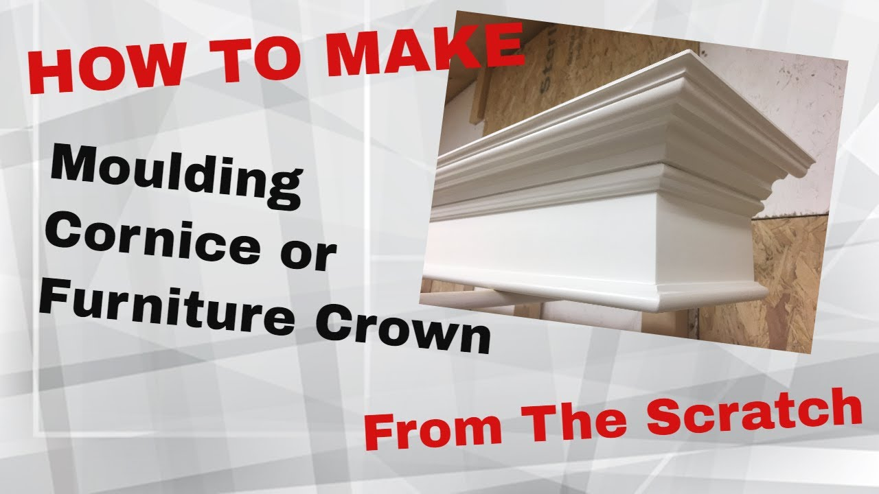 Woodworking: How To Make Moulding, Cornice Or Furniture Crown From The  Scratch Value $500