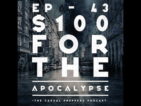 $100 For the Apocalypse - Ep 43 - The Casual Preppers Podcast