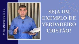 Seja um exemplo de cristão - 1Ts 1-5
