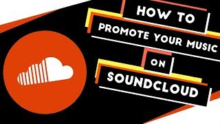 How to Promote Your Music on Soundcloud in 2019!
