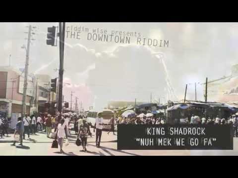 King Shadrock - Nuh Mek We Go Fa [The Downtown Riddim - Riddim Wise]