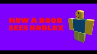 How Noobs See Roblox   Roblox - GD Sharoki