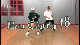Em Chưa 18 - Will ft. Lou Hoàng, Kaity | DAN NGUYEN Choreography