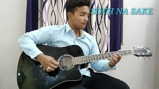 SOCH NA SAKE   ARIJIT SINGH   MALE GUITAR COVER   AIRLIFT   AKSHAY KUMAR