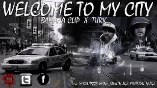 Banana Clip Ft  Turk - Welcome To My City Pord. (F.A.M.E.Z OF THE DRAMATIKZ)