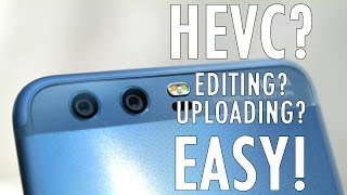 What is HEVC? Why does the Huawei P10 camera use H 265? How to upload HEVC to Youtube?