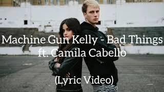 Machine Gun Kelly - Bad Things ft. Camila Cabello (Lyric Video)