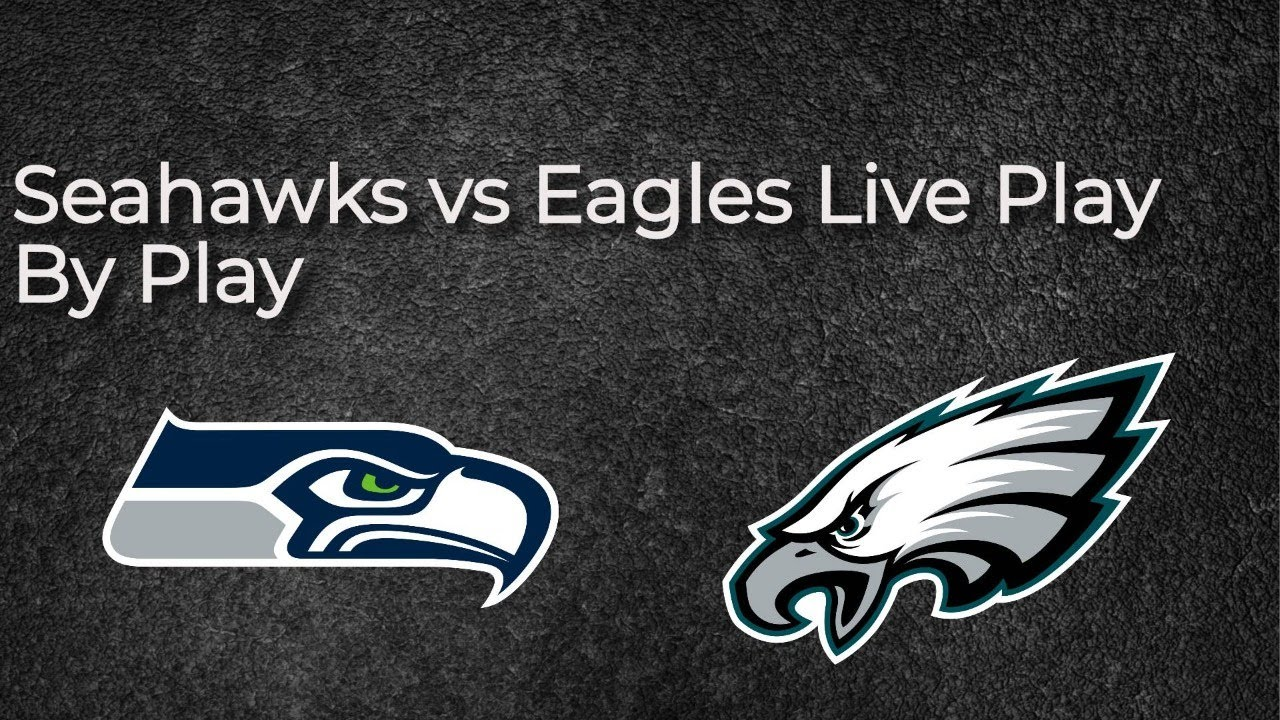 Seattle Seahawks vs Philadelphia Eagles Live Play By Play