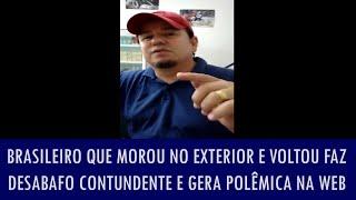 Brasileiro que morou no exterior e voltou faz desabafo contundente e gera polêmica na web