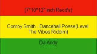 Conroy Smith - Dancehall Posse(Level The Vibes Riddim)