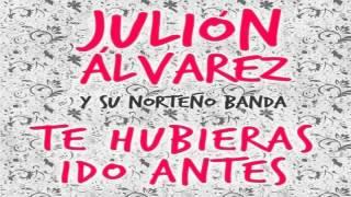 Julion Alvarez y Su Norteño Banda - Te Hubieras Ido Antes [2013]