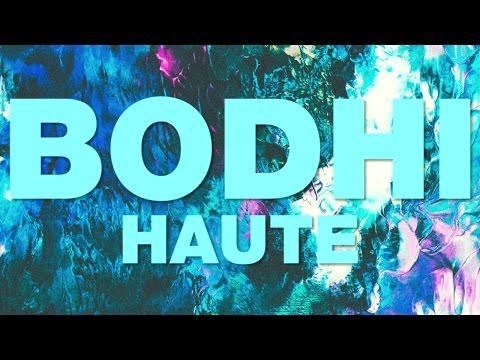 Bodhi — Haute [Official]