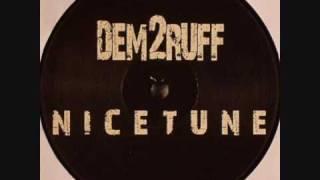 Dem 2 Ruff - Nice Tune