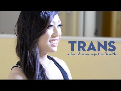 Trans: A Photo and Video Project by: Dave Naz Interviews w/ Eva Lin, Venus Lux & Riley Kilo Pt. 1