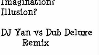 Imagination- Illusion ( DJ Yan vs Dub Deluxe Remix )