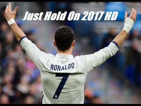 Cristiano Ronaldo - Just Hold On 2017 HD