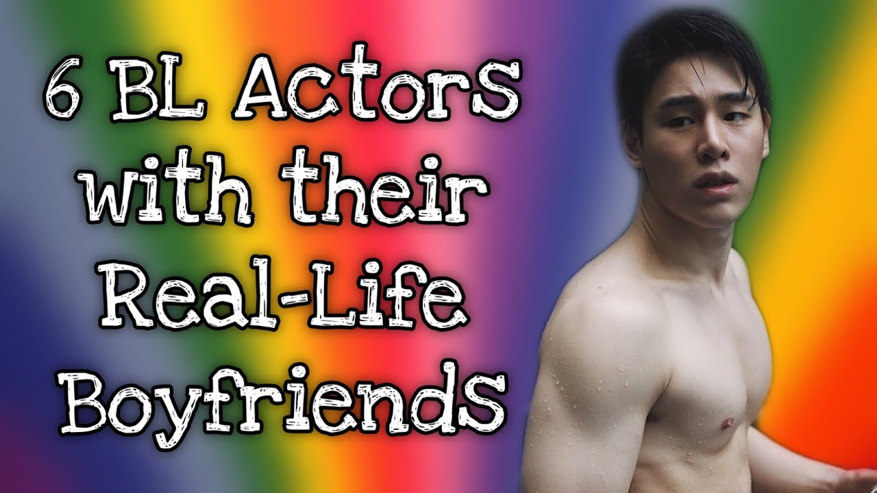 6 BL Actors with their Real Life Boyfriends | THAI BL
