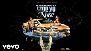 Munga Honorable - Stop Yo Noise ( Audio)