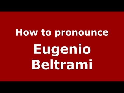 How to pronounce Eugenio Beltrami (Italian/Italy) - PronounceNames.com