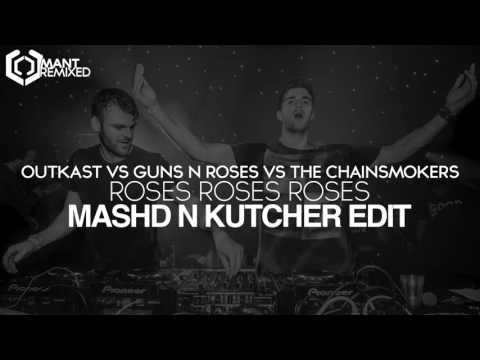 Mashd N Kutcher - Roses Roses Roses (Outkast Vs Guns N Roses Vs The Chainsmokers)