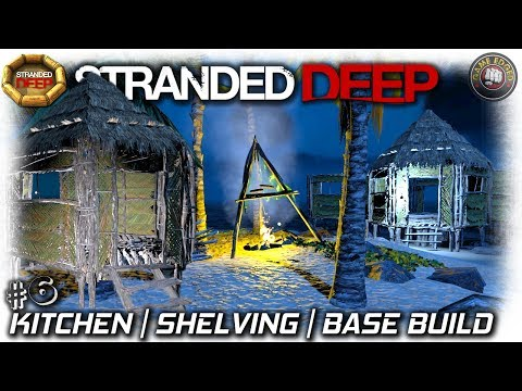 Stranded Deep | Kitchen, Shelving Base Build | EP6 | Stranded Deep Gameplay