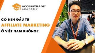 Hướng dẫn kiếm tiền Online với Affiliate || P2 - Affiliate tại Việt Nam Có đáng đầu tư hay không?