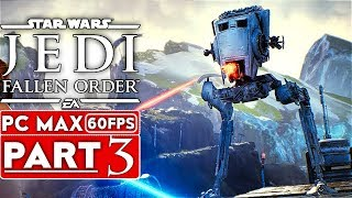 STAR WARS JEDI FALLEN ORDER Gameplay Walkthrough Part 3 [1080p HD 60FPS PC ULTRA] - No Commentary