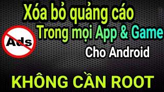 Hướng dẫn xóa Quảng Cáo trong ứng dụng & Game trên mọi Android - KHÔNG ROOT