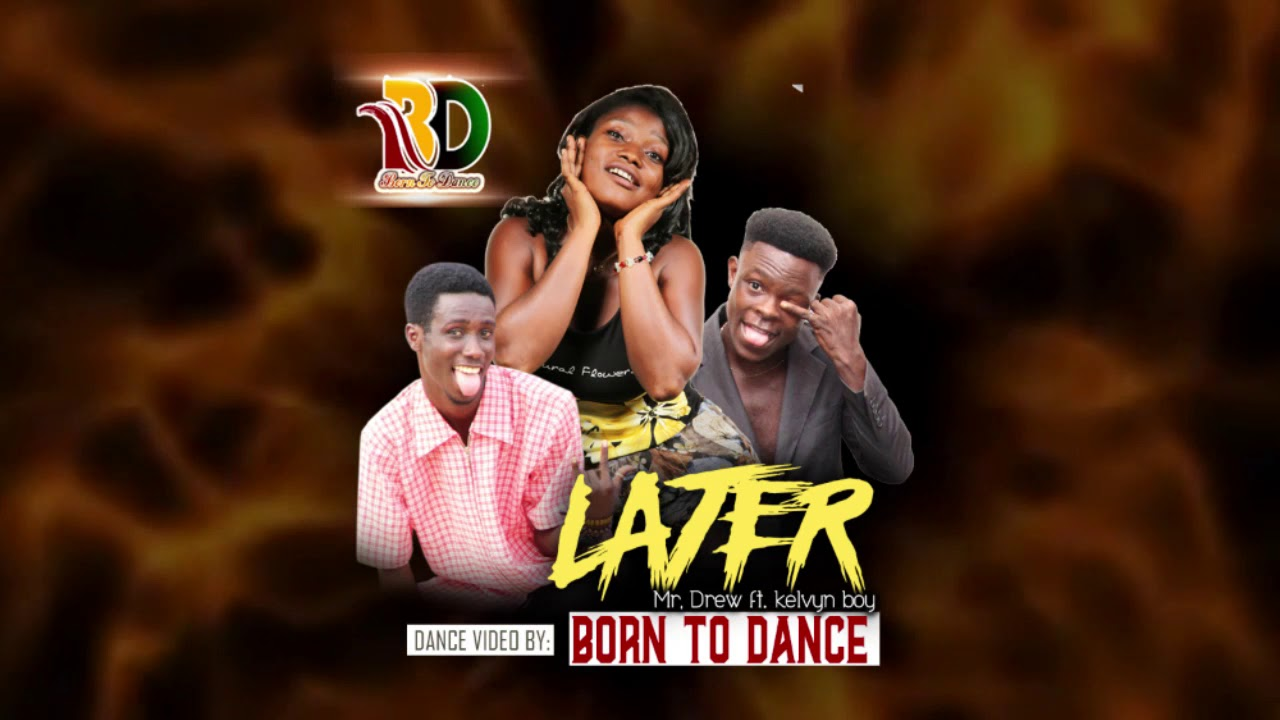 Mr. Drew_Later_Ft_Kelvyn Boy_(Official)_Dance_Video_by_Born_To_Dance[GH]
