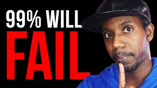 WHY 99% OF PEOPLE FAIL (And How to SUCCEED)