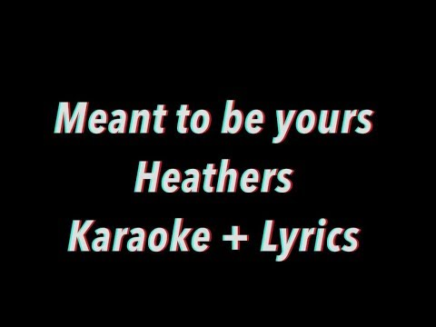 Meant to Be Yours   Heathers Lyrics + Karaoke