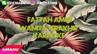 (KARAOKE) Fattah Amin - Wanita Terakhir