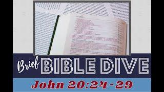 Brief Bible Dive: John 20:24-29 Honest (Not Doubting) Thomas
