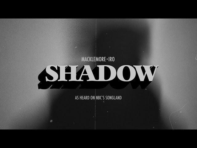 MACKLEMORE - SHADOW (FEAT. IRO) [FROM SONGLAND]